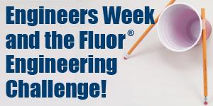 Engineers Week and the Fluor Engineering Challenge