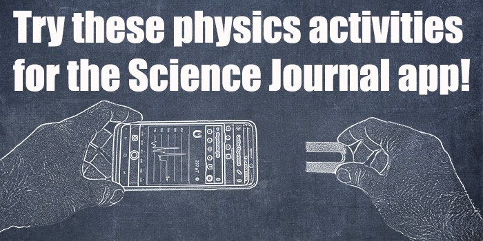 Try these physics activities to get started ussing Google's Science Journal app for science exploration today!