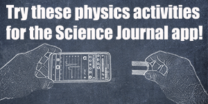 Try these physics activities to get started using Google's Science Journal app for science exploration today!