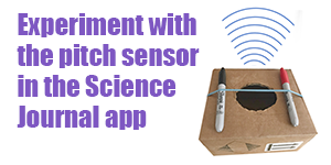 Experiment with the pitch sensor in the Science Journal app
