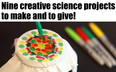 Creative Science Projects to Make and Give