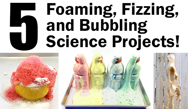 Five fizzing, foaming, bubbling science projects