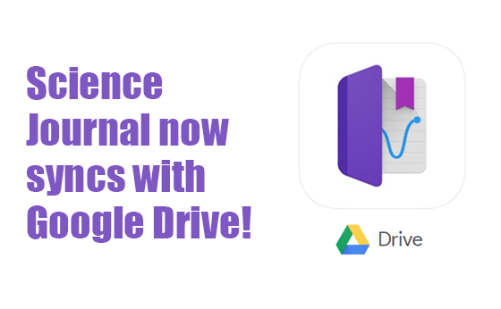 Science Journal app now syncs with Google Drive!