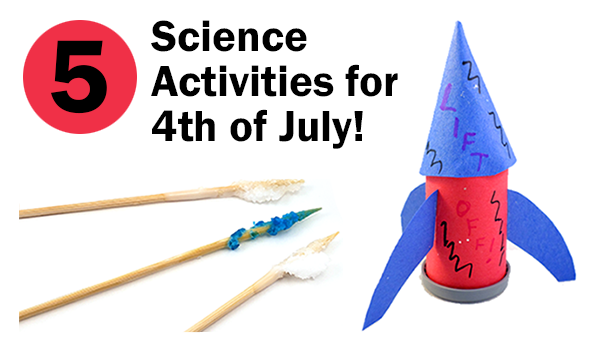 Suggestions for five projects and activities for July 4 celebrations and summer science