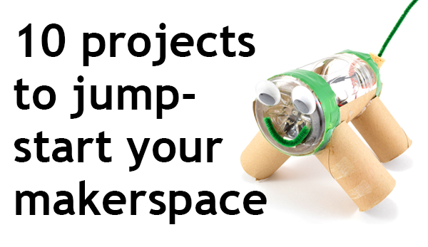 10 Activities to Jump-start Your Makerspace