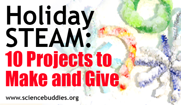 Holiday STEAM 10 Projects to Make and Give