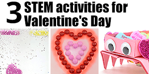 3 STEM Projects for Valentine's Day