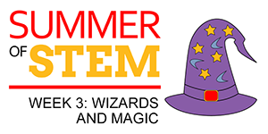 Wizards and Magic: Summer of STEM (Week 3)