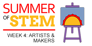 Artists and Makers: Summer of STEM (Week 4)