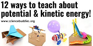 12 Activities and Lessons to Teach Potential and Kinetic Energy