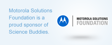 Motorola Solutions Foundation is a proud sponsor of Science Buddies