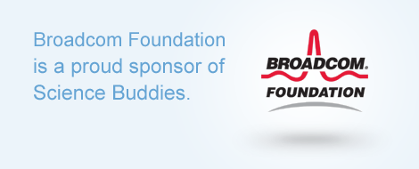 Broadcom Foundation is a proud sponsor of Science Buddies