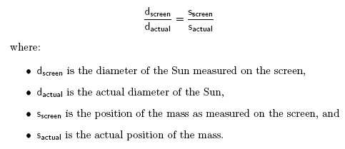 d_screen/d_actual = s_screen/s_actual, where d is the diameter of the sun, and s is the position of the feature.