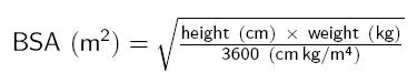 equation for estimating body surface area from height and weight: BSA (in m^2) = square root[height (in cm) × weight (in kg) / 3600]