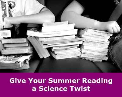 Summer Reading with a Science Twist / Science-themed book lists for the read-aloud crowd