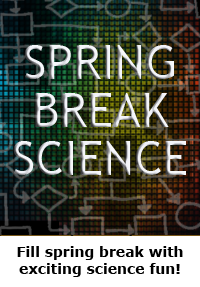 Spring break science / hands-on projects guide for families