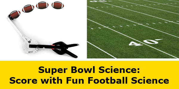 Football sports science in time for Super Bowl Sunday / Try the Ping Pong Catapult science kit