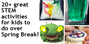 Spring Break Science: STEM at Home / Collection of STEM projects and activities for Spring Break - or any time!