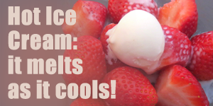 Be Cool this Summer with Hot Ice Cream